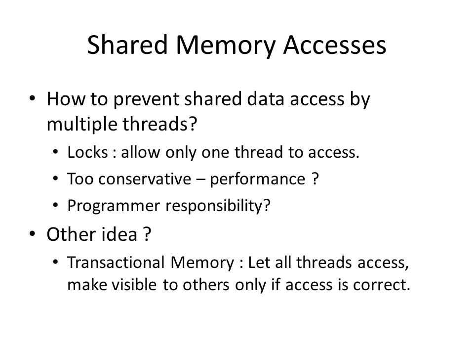 Shared Memory Accesses How to prevent shared data access by multiple threads.