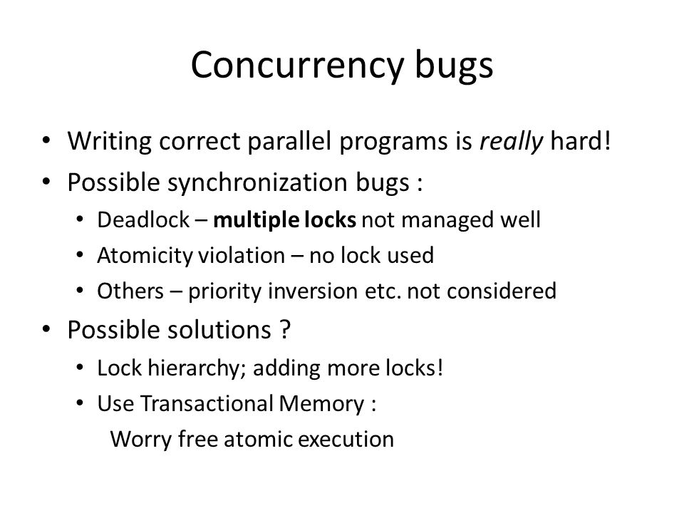 Concurrency bugs Writing correct parallel programs is really hard.