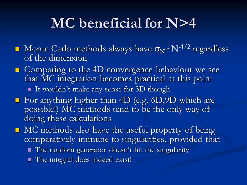 MC beneficial for N>4 Monte Carlo methods always have N ~N -1/2 regardless of the dimension Monte Carlo methods always have N ~N -1/2 regardless of th