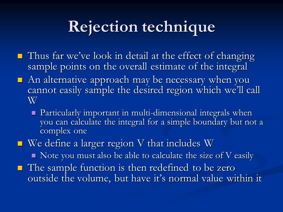 Rejection technique Thus far weve look in detail at the effect of changing sample points on the overall estimate of the integral Thus far weve look in