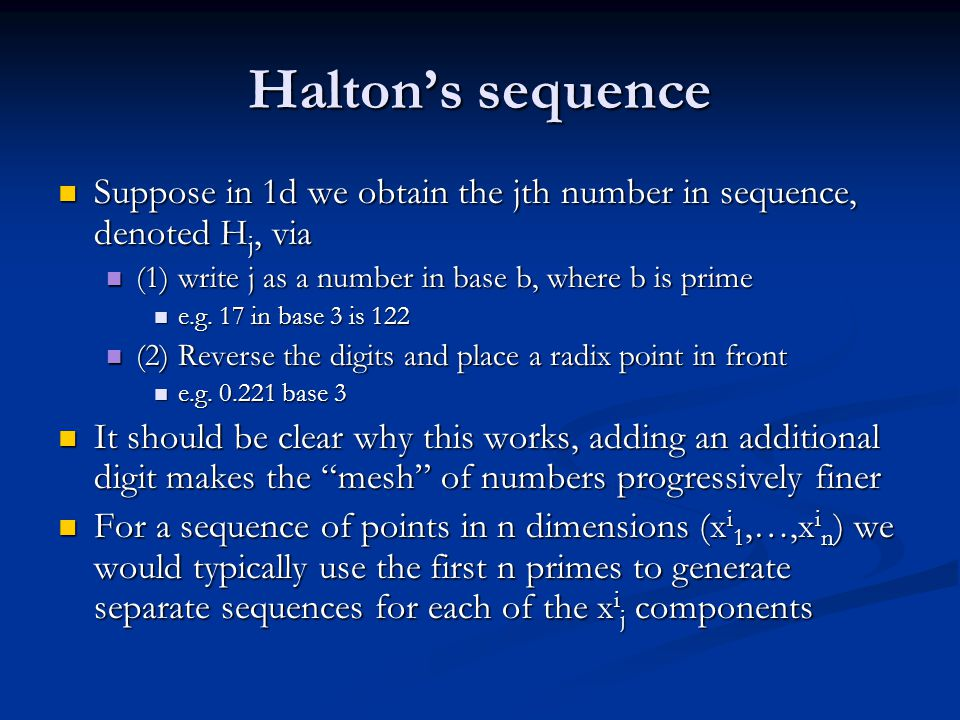 Haltons sequence Suppose in 1d we obtain the jth number in sequence, denoted H j, via Suppose in 1d we obtain the jth number in sequence, denoted H j,
