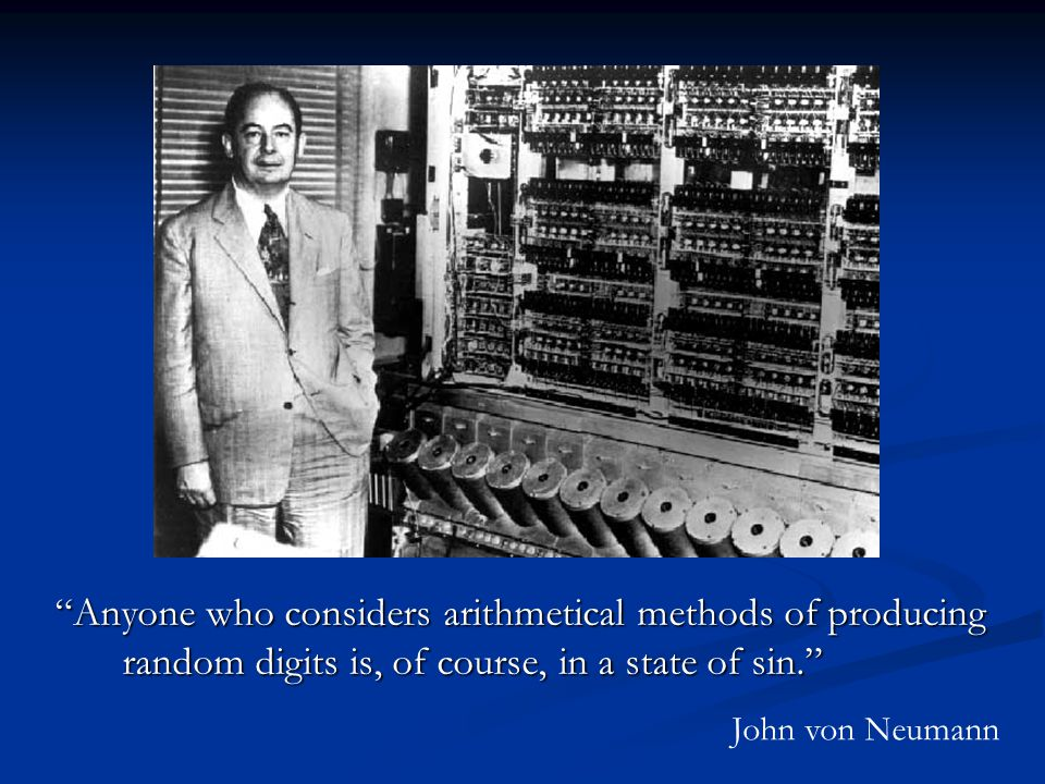 Anyone who considers arithmetical methods of producing random digits is, of course, in a state of sin. John von Neumann