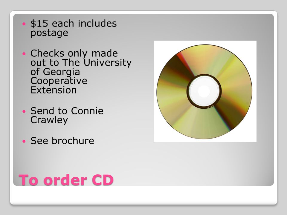 To order CD $15 each includes postage Checks only made out to The University of Georgia Cooperative Extension Send to Connie Crawley See brochure