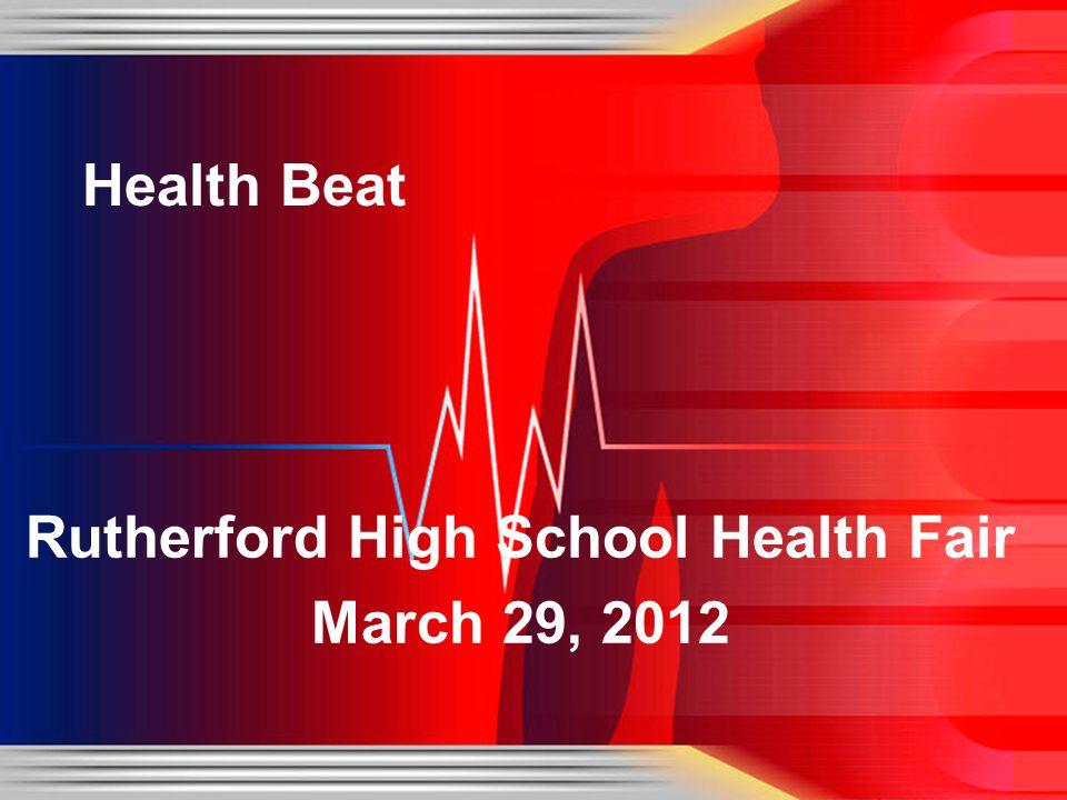 Rutherford High School Health Fair March 29, 2012 Health Beat