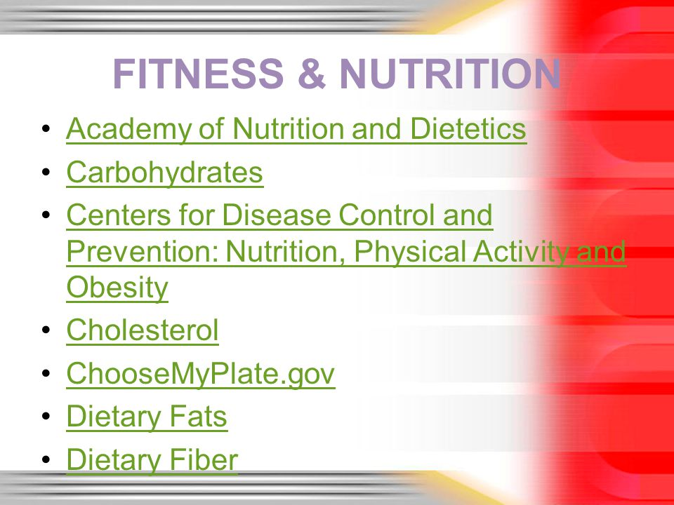 FITNESS & NUTRITION Academy of Nutrition and Dietetics Carbohydrates Centers for Disease Control and Prevention: Nutrition, Physical Activity and Obes