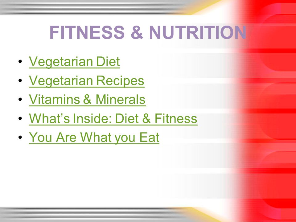 FITNESS & NUTRITION Vegetarian Diet Vegetarian Recipes Vitamins & Minerals Whats Inside: Diet & Fitness You Are What you Eat