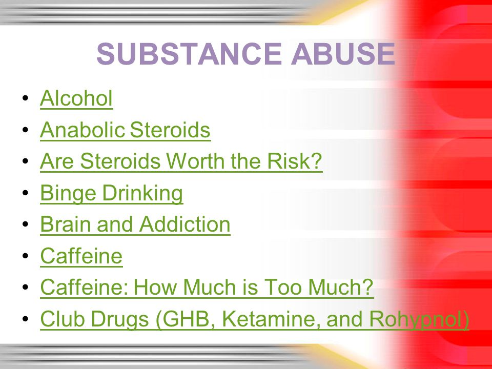 SUBSTANCE ABUSE Alcohol Anabolic Steroids Are Steroids Worth the Risk.