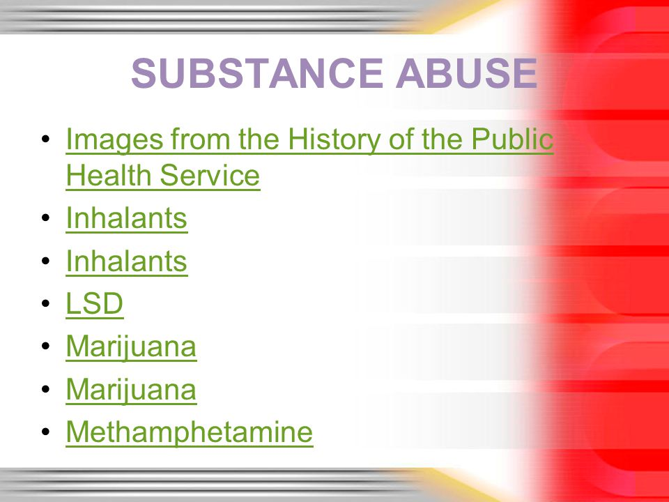 SUBSTANCE ABUSE Images from the History of the Public Health ServiceImages from the History of the Public Health Service Inhalants LSD Marijuana Methamphetamine