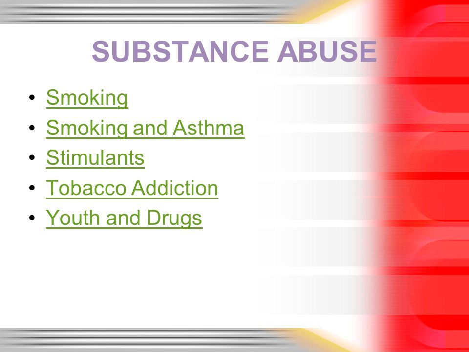 SUBSTANCE ABUSE Smoking Smoking and Asthma Stimulants Tobacco Addiction Youth and Drugs