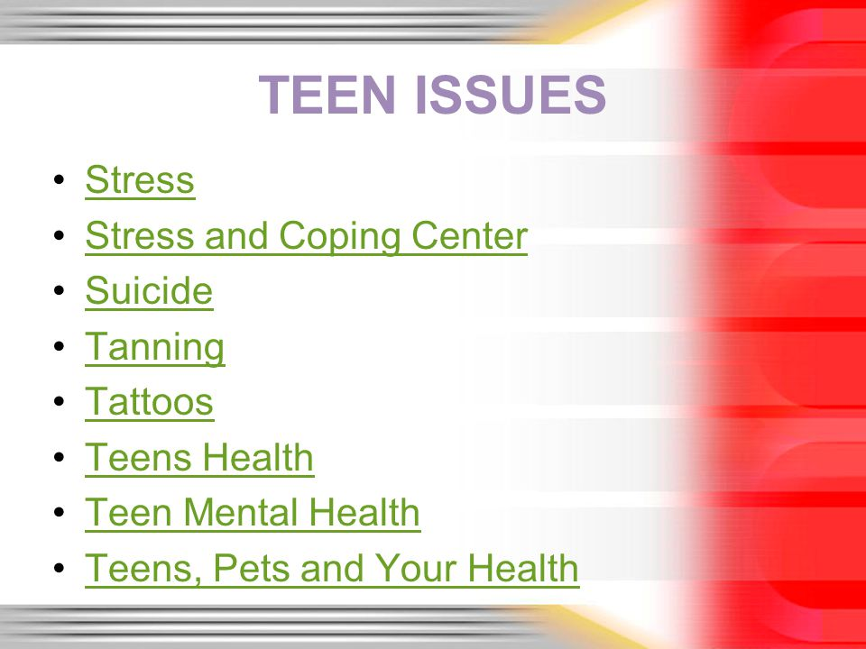 TEEN ISSUES Stress Stress and Coping Center Suicide Tanning Tattoos Teens Health Teen Mental Health Teens, Pets and Your Health
