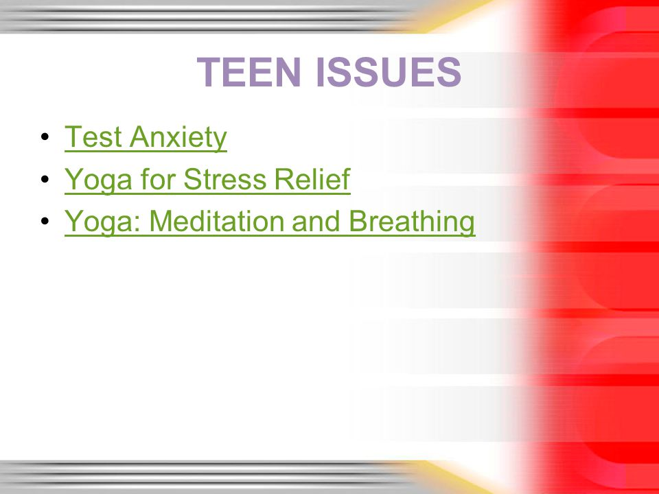 TEEN ISSUES Test Anxiety Yoga for Stress Relief Yoga: Meditation and Breathing