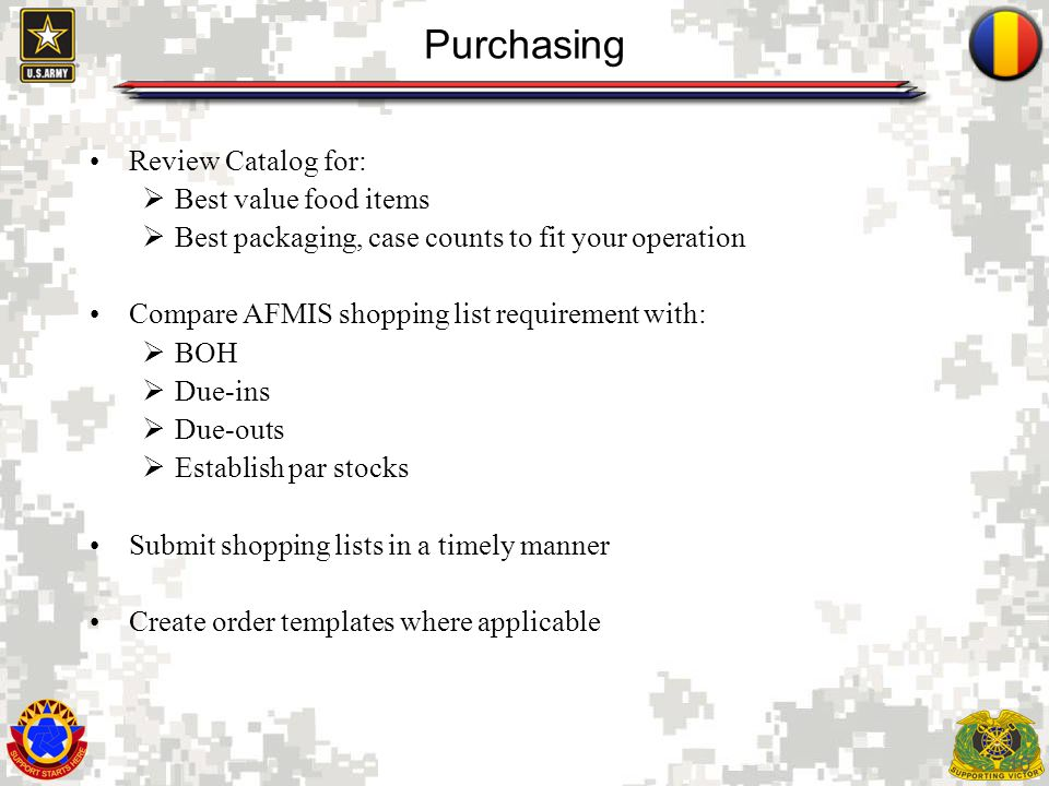 10 Purchasing Review Catalog for: Best value food items Best packaging, case counts to fit your operation Compare AFMIS shopping list requirement with