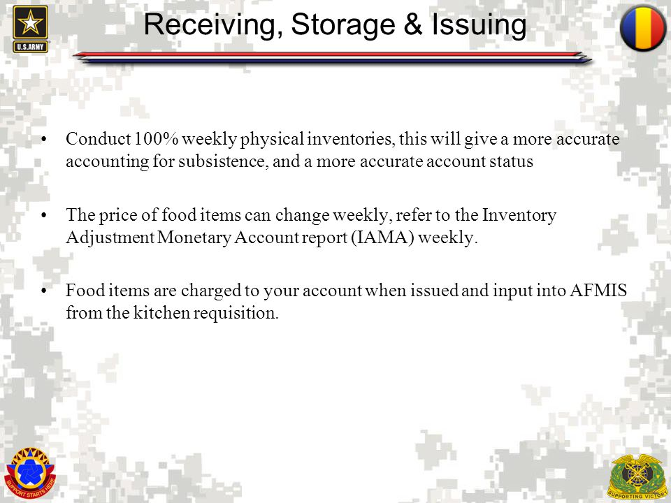 12 Receiving, Storage & Issuing Conduct 100% weekly physical inventories, this will give a more accurate accounting for subsistence, and a more accura