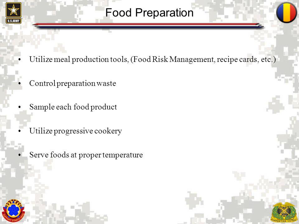 13 Food Preparation Utilize meal production tools, (Food Risk Management, recipe cards, etc.) Control preparation waste Sample each food product Utilize progressive cookery Serve foods at proper temperature