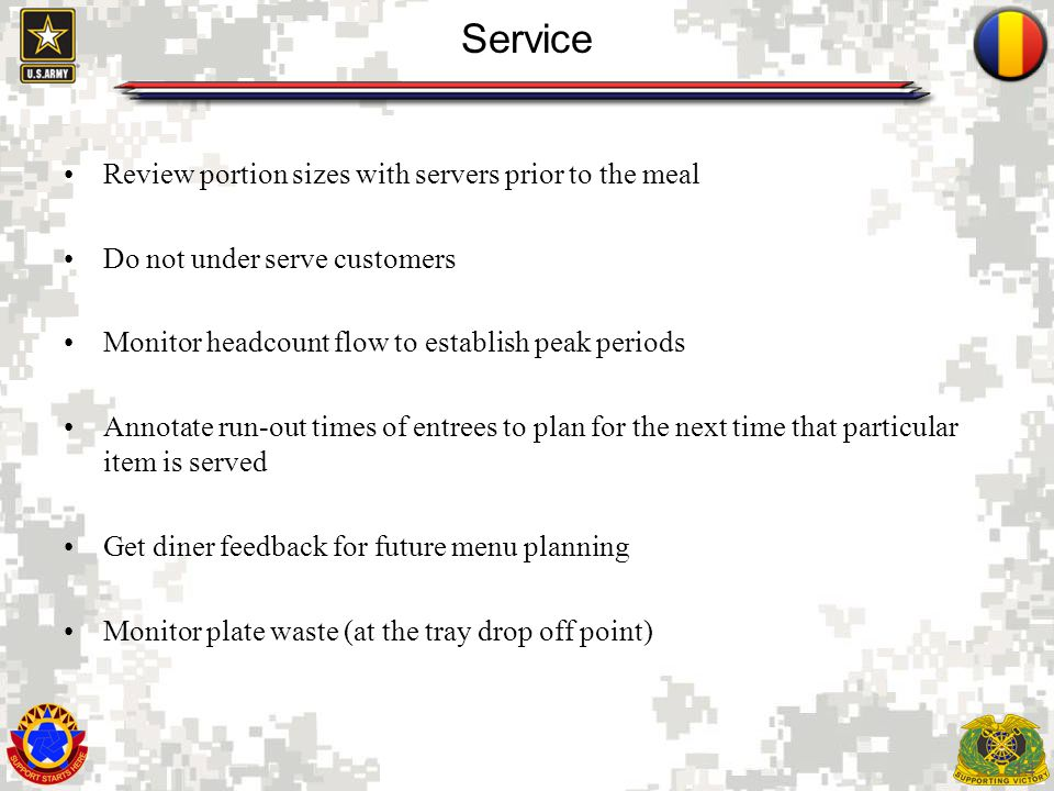 14 Service Review portion sizes with servers prior to the meal Do not under serve customers Monitor headcount flow to establish peak periods Annotate run-out times of entrees to plan for the next time that particular item is served Get diner feedback for future menu planning Monitor plate waste (at the tray drop off point)