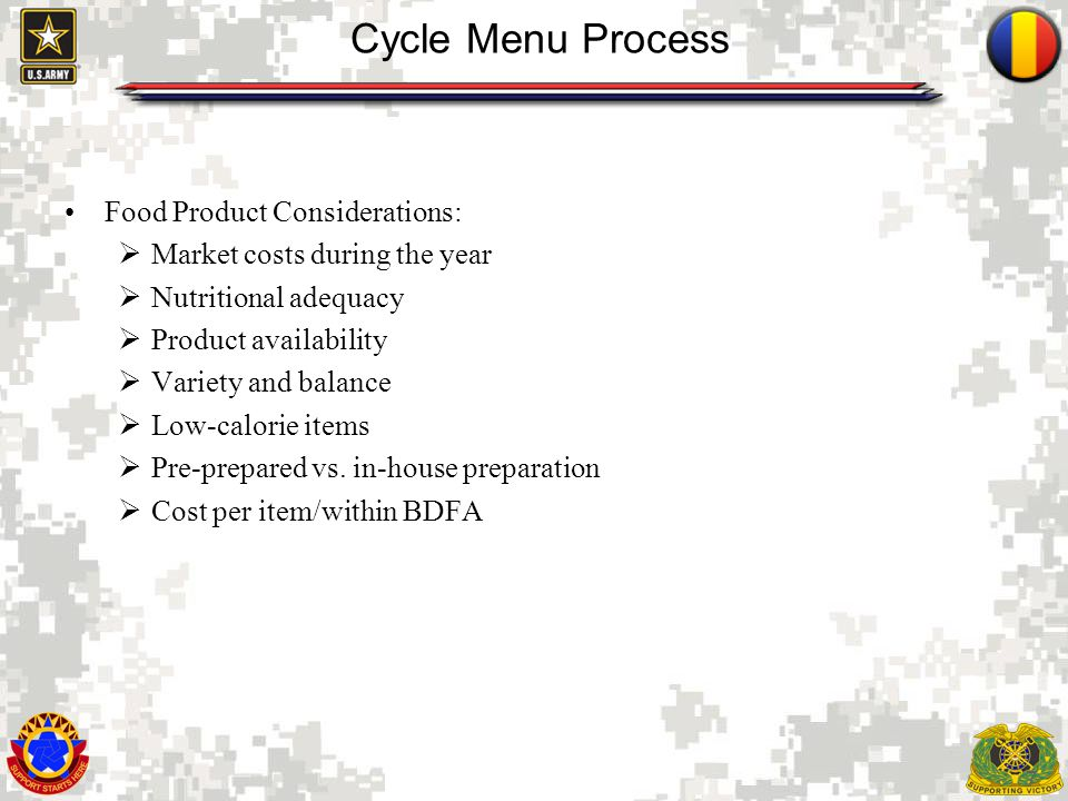 7 Cycle Menu Process Food Product Considerations: Market costs during the year Nutritional adequacy Product availability Variety and balance Low-calor