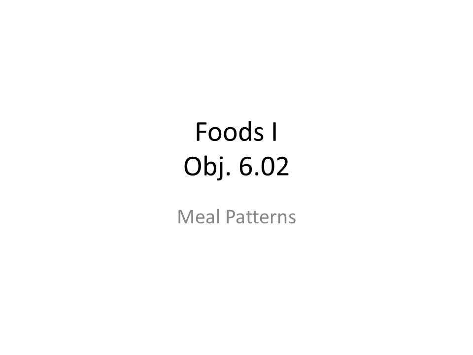 Foods I Obj. 6.02 Meal Patterns