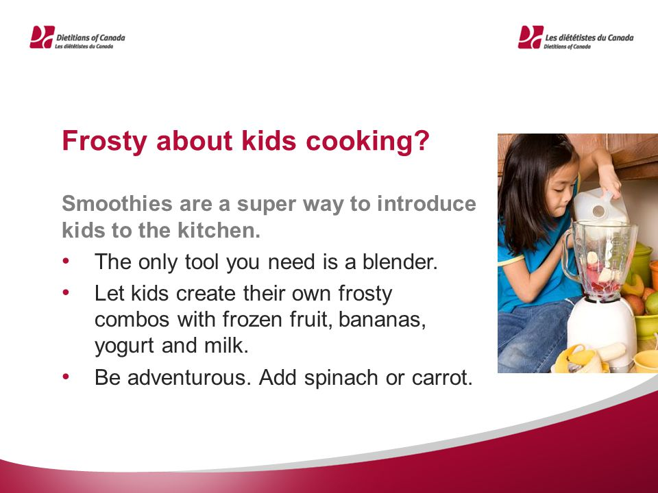 Frosty about kids cooking. Smoothies are a super way to introduce kids to the kitchen.