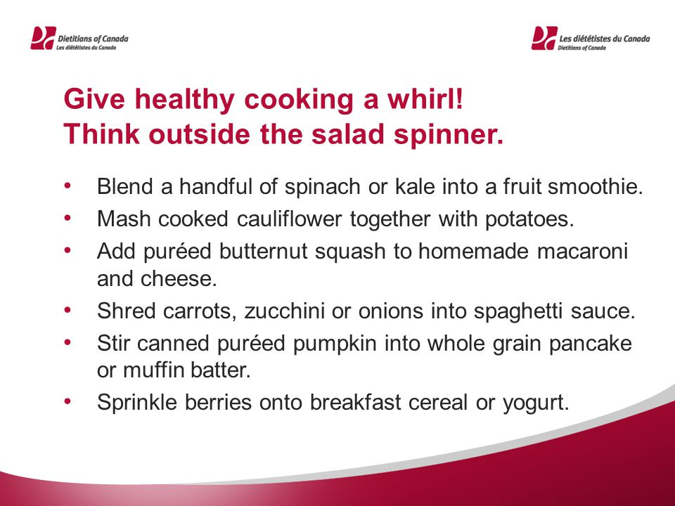 Give healthy cooking a whirl. Think outside the salad spinner.