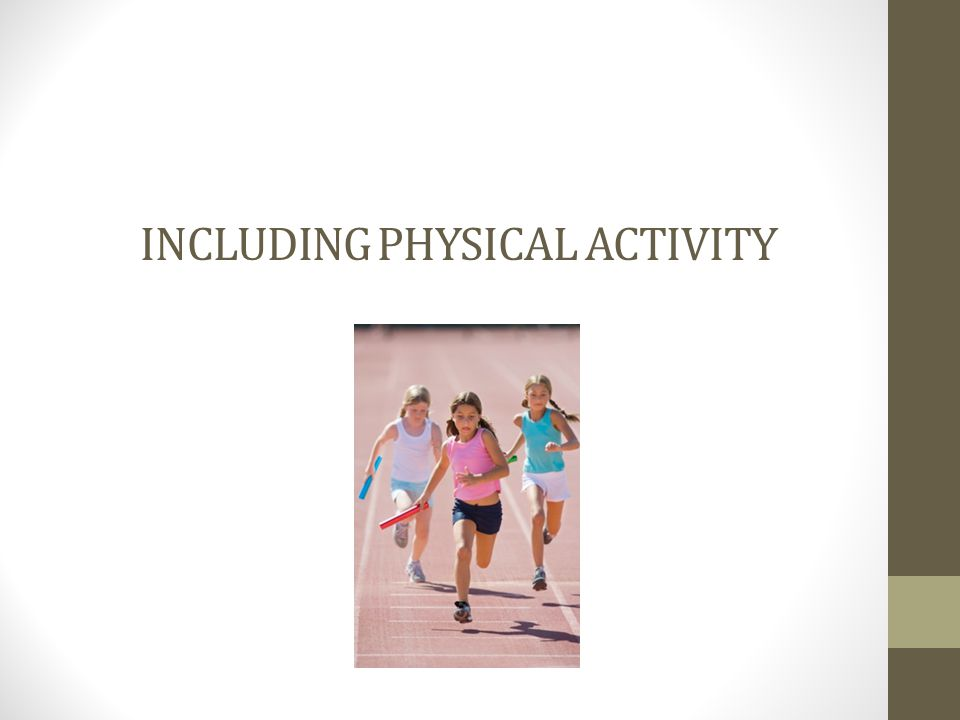 INCLUDING PHYSICAL ACTIVITY