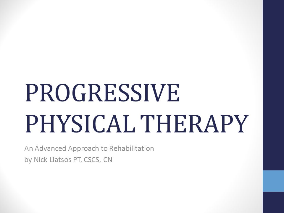 PROGRESSIVE PHYSICAL THERAPY An Advanced Approach to Rehabilitation by Nick Liatsos PT, CSCS, CN