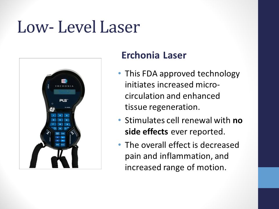 Low- Level Laser Erchonia Laser This FDA approved technology initiates increased micro- circulation and enhanced tissue regeneration. Stimulates cell