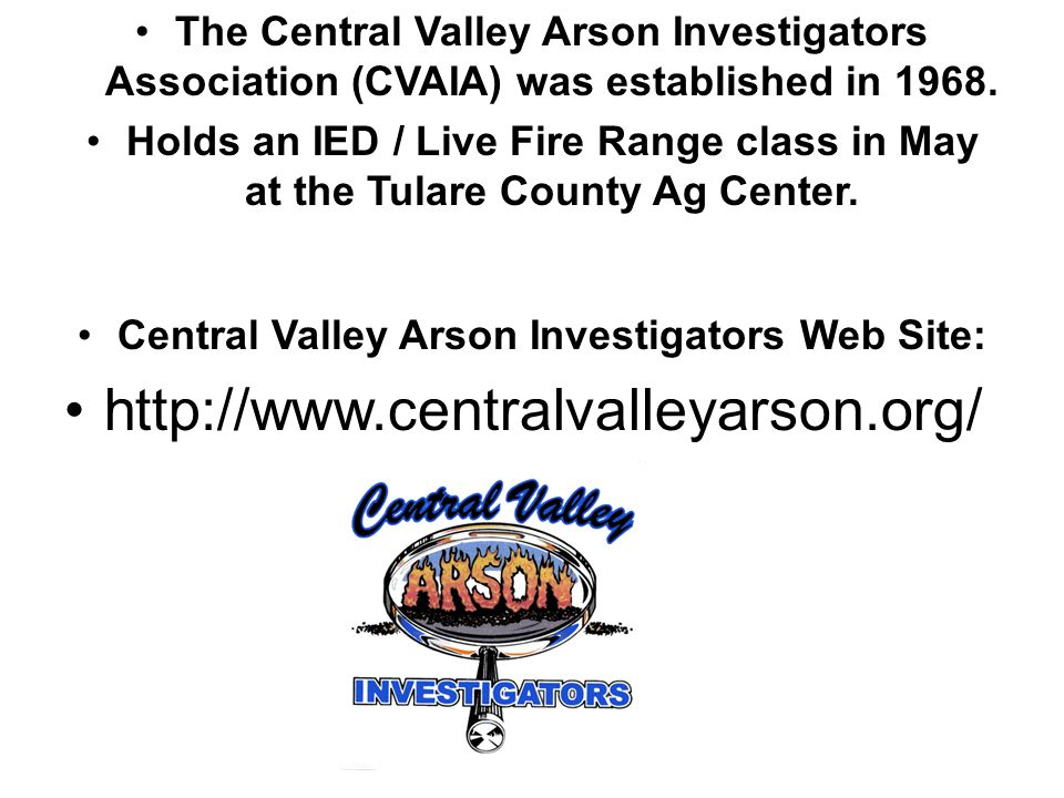The Central Valley Arson Investigators Association (CVAIA) was established in 1968. Holds an IED / Live Fire Range class in May at the Tulare County A