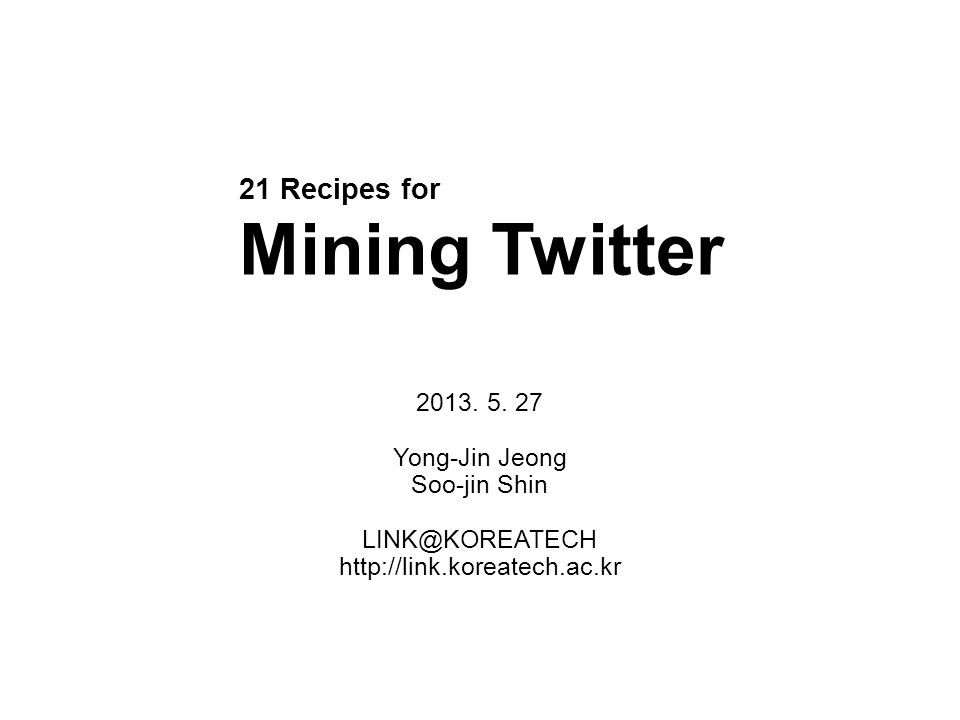 21 Recipes for Mining Twitter 2013. 5.