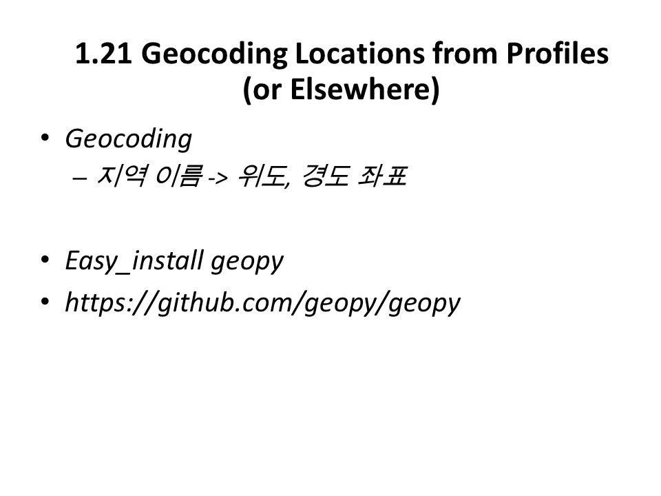 Geocoding – ->, Easy_install geopy https://github.com/geopy/geopy 1.21 Geocoding Locations from Profiles (or Elsewhere)