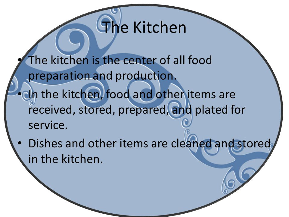 The Kitchen The kitchen is the center of all food preparation and production. In the kitchen, food and other items are received, stored, prepared, and