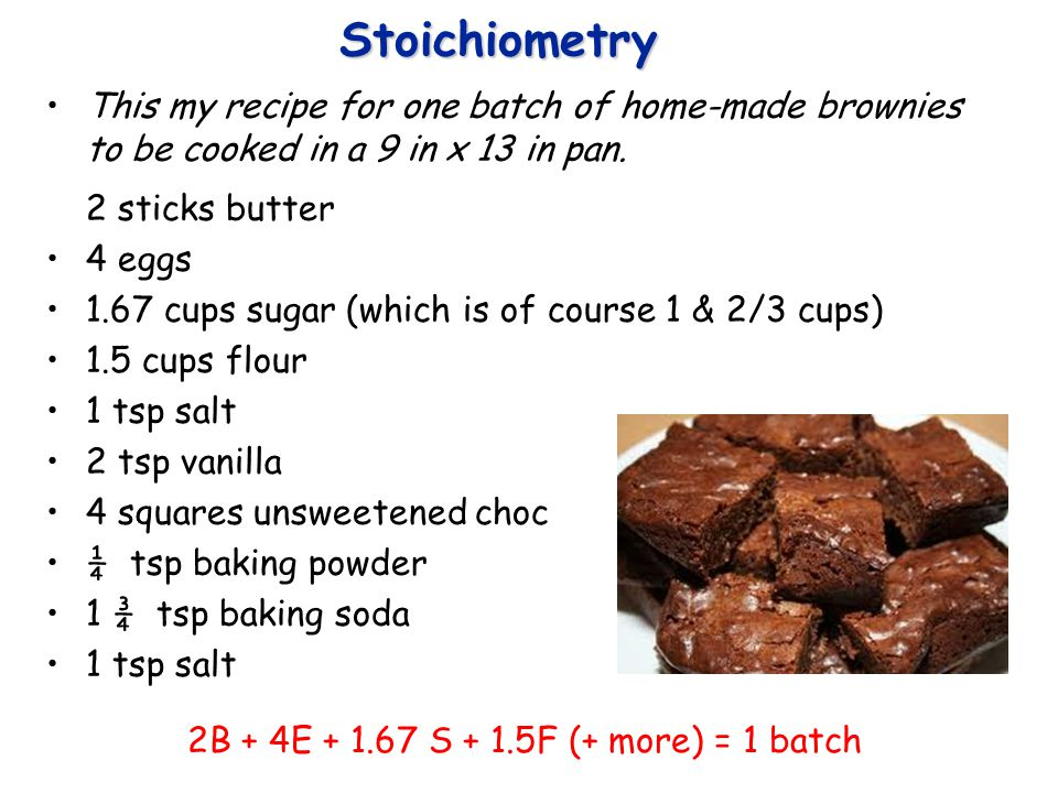 The Balanced Equation is a Recipe 1) If you had 8 eggs, (and everything else you need) how many batches of brownies could you make?.