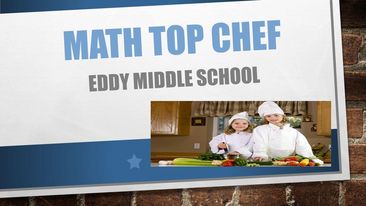MATH TOP CHEF EDDY MIDDLE SCHOOL