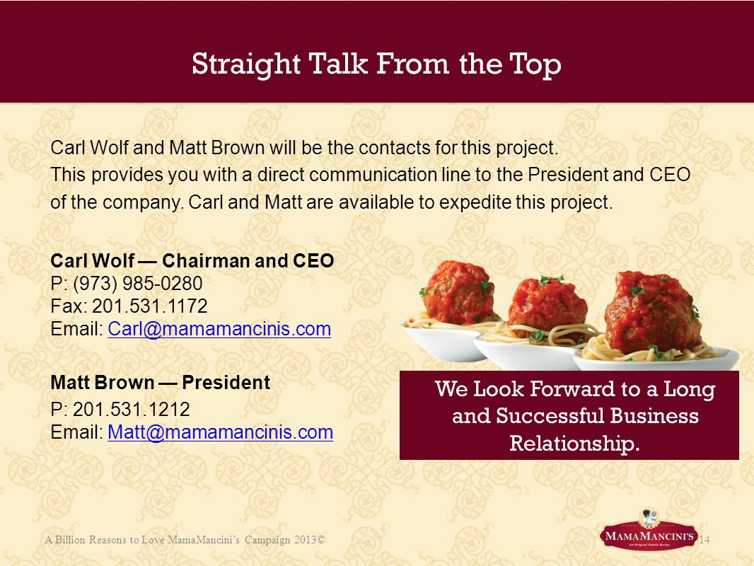 Straight Talk From the Top 14 We Look Forward to a Long and Successful Business Relationship. A Billion Reasons to Love MamaMancinis Campaign 2013© Ca