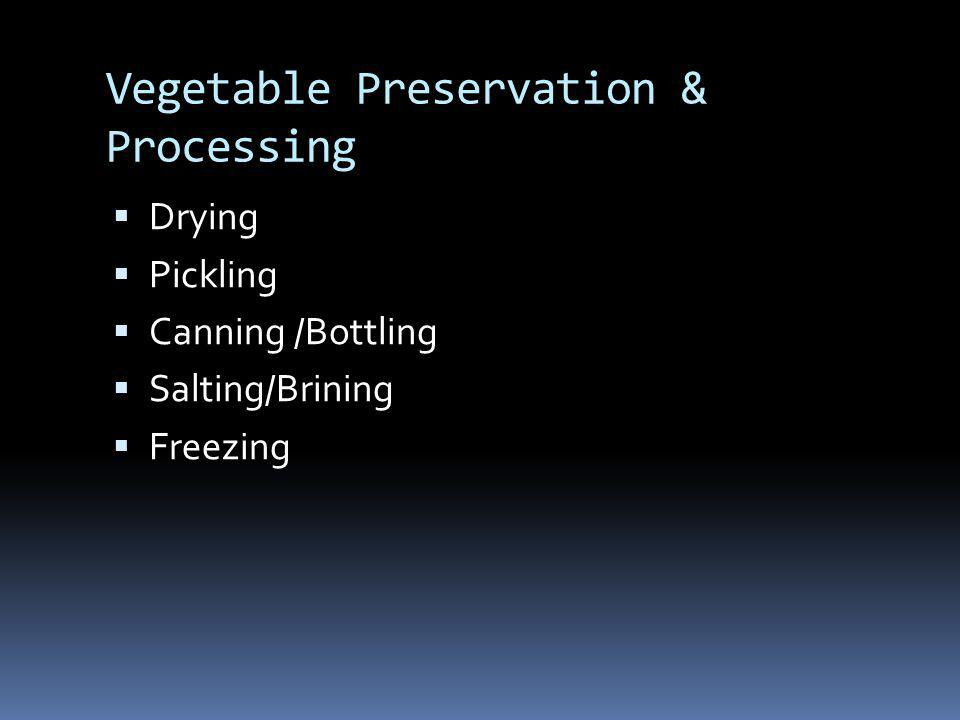 Vegetable Preservation & Processing Drying Pickling Canning /Bottling Salting/Brining Freezing
