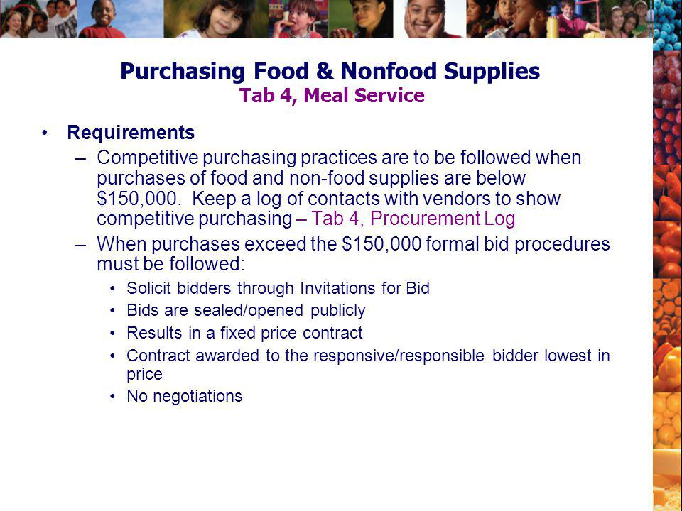 Purchasing Food & Nonfood Supplies Tab 4, Meal Service Requirements –Competitive purchasing practices are to be followed when purchases of food and no