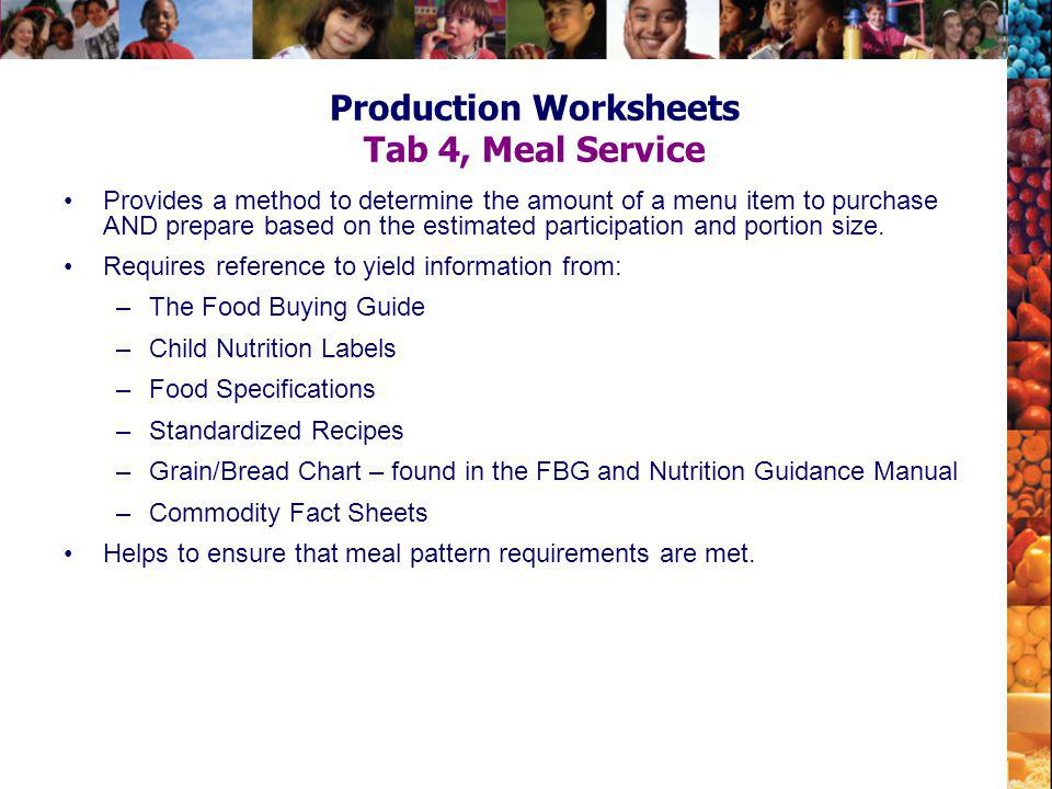 Production Worksheets Tab 4, Meal Service Provides a method to determine the amount of a menu item to purchase AND prepare based on the estimated part