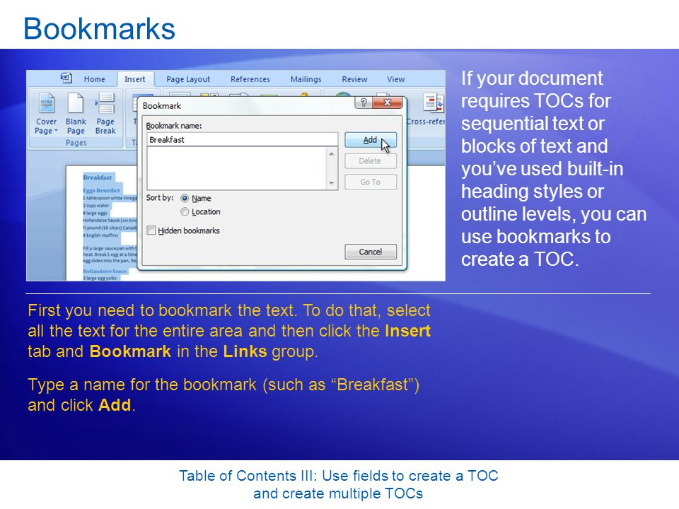 Table of Contents III: Use fields to create a TOC and create multiple TOCs Bookmarks If your document requires TOCs for sequential text or blocks of text and youve used built-in heading styles or outline levels, you can use bookmarks to create a TOC.