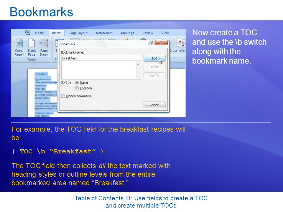 Table of Contents III: Use fields to create a TOC and create multiple TOCs Bookmarks Now create a TOC and use the \b switch along with the bookmark name.