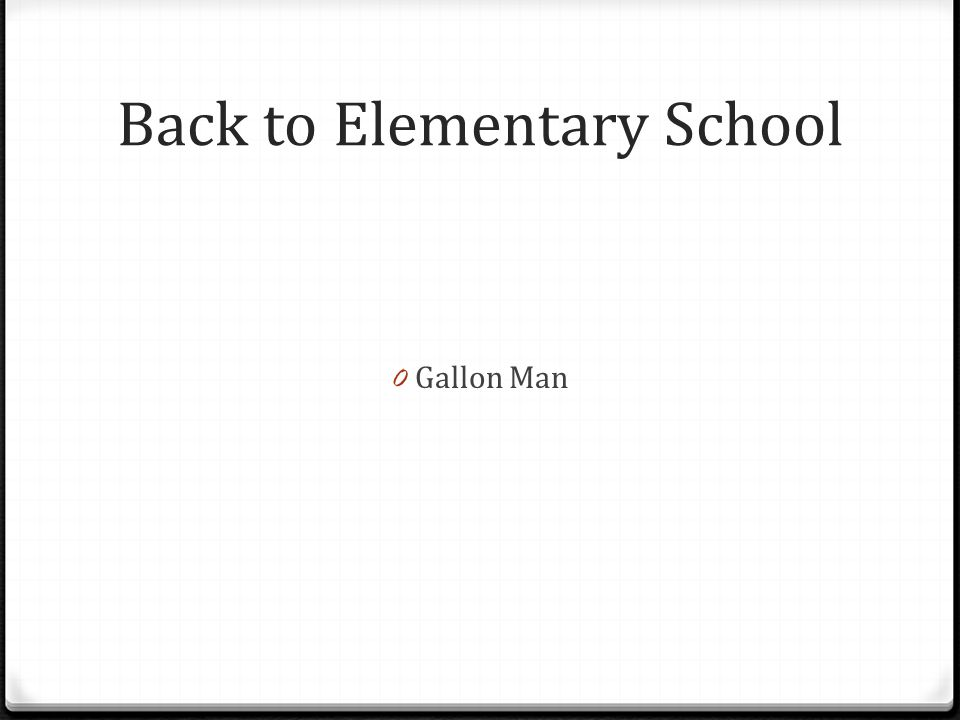 Back to Elementary School 0 Gallon Man