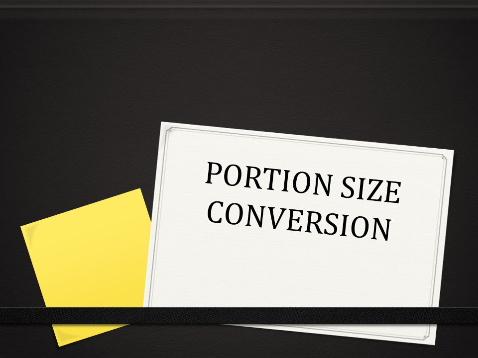 PORTION SIZE CONVERSION