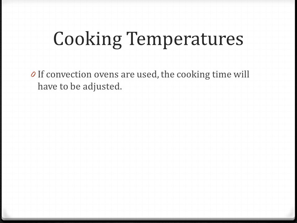 Cooking Temperatures 0 If convection ovens are used, the cooking time will have to be adjusted.