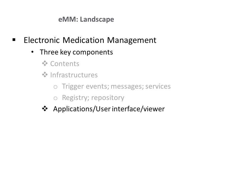 Electronic Medication Management Three key components Contents Infrastructures o Trigger events; messages; services o Registry; repository Application