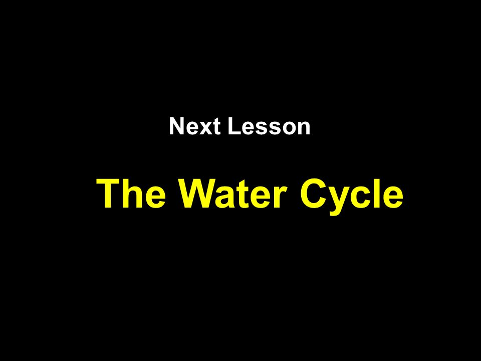 Next Lesson The Water Cycle