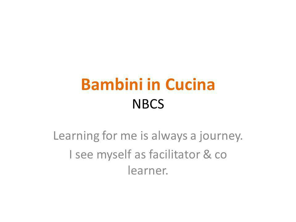 Bambini in Cucina NBCS Learning for me is always a journey.