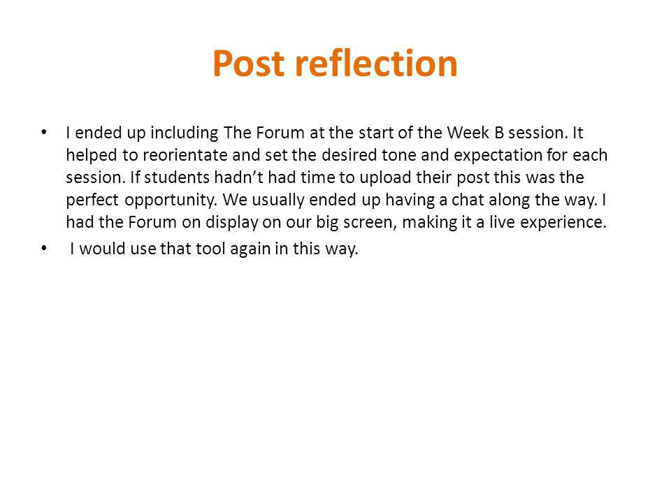Post reflection I ended up including The Forum at the start of the Week B session. It helped to reorientate and set the desired tone and expectation f