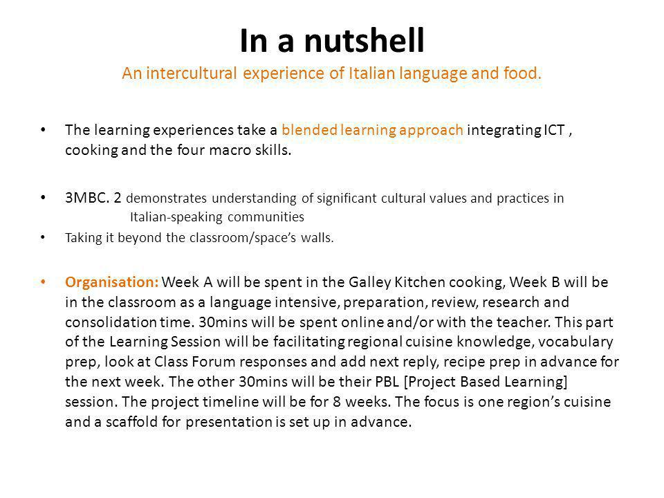 In a nutshell An intercultural experience of Italian language and food. The learning experiences take a blended learning approach integrating ICT, coo