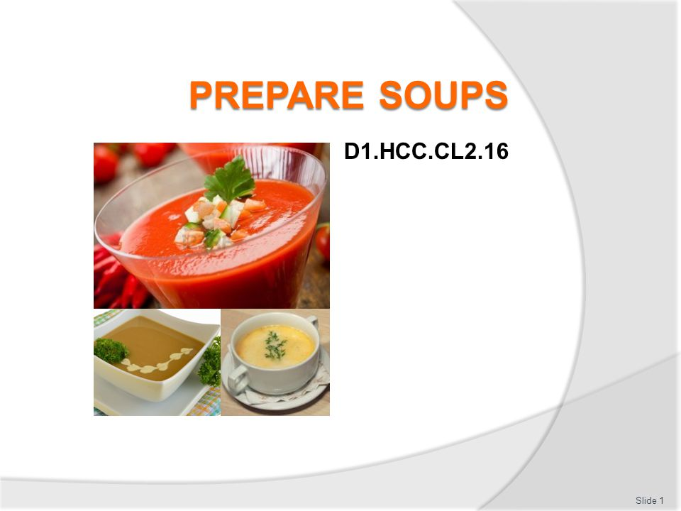 Prepare soups Slide 12 Element 2: Store soups to enterprise requirements Follow enterprise cooling procedures for soups Store soups appropriately in correct containers Label soups correctly Ensure appropriate storage equipment conditions are maintained Prepare and maintain correct thawing of frozen soups Ensure correct storage of soups after service