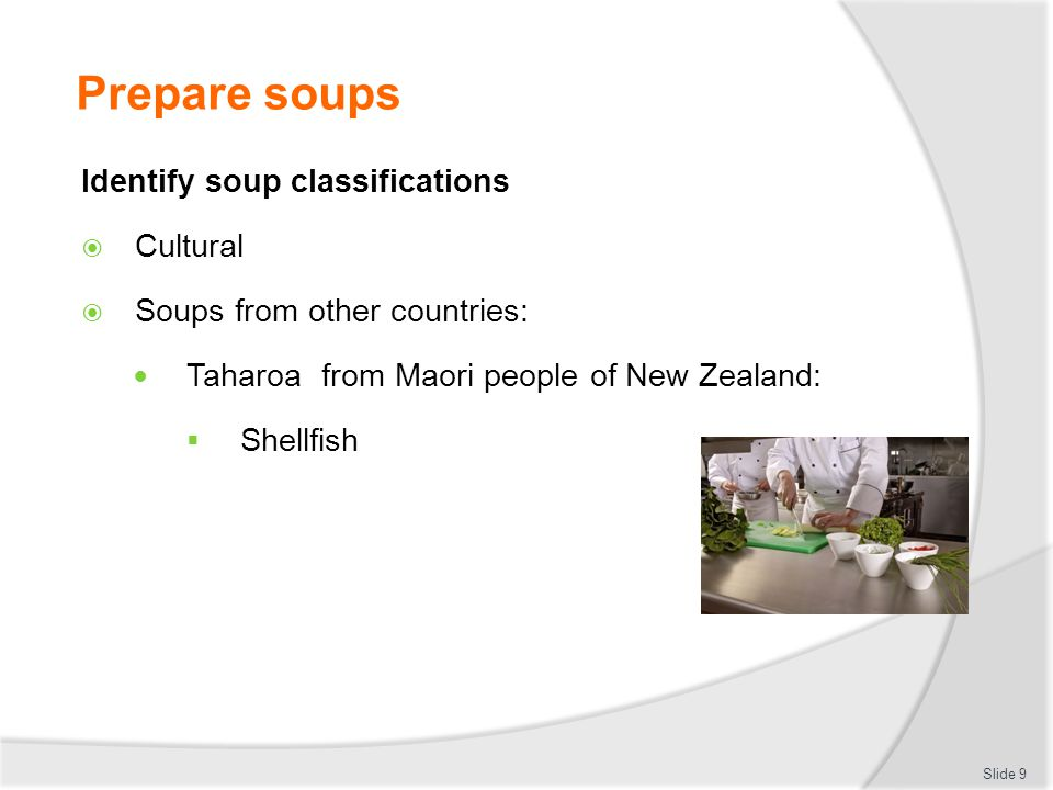 Prepare soups Identify soup classifications Cultural Soups from other countries: Taharoa from Maori people of New Zealand: Shellfish Slide 9