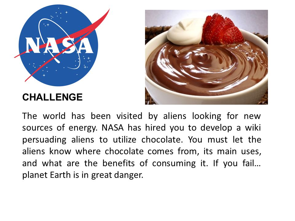 The world has been visited by aliens looking for new sources of energy. NASA has hired you to develop a wiki persuading aliens to utilize chocolate. Y