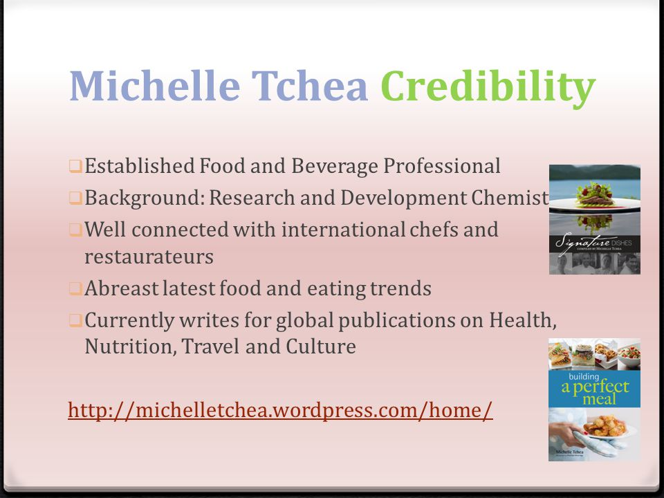 Michelle Tchea Credibility Established Food and Beverage Professional Background: Research and Development Chemist Well connected with international c